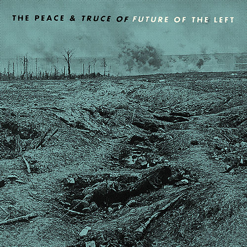 The Peace & Truce Of Future Of The Left by Future Of The Left