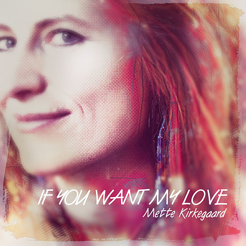 If You Want My Love by Mette Kirkegaard