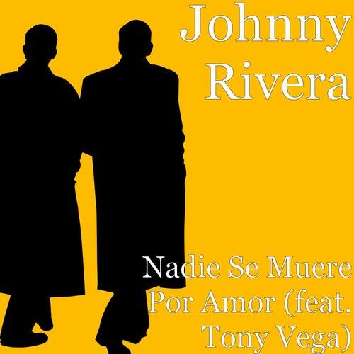 Nadie Se Muere Por Amor (feat. Tony Vega) by Johnny Rivera