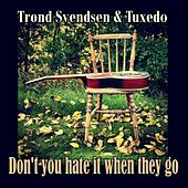 Don't You Hate It When They Go by Trond Svendsen