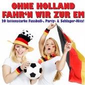 Ohne Holland fahr'n wir zur EM! 20 lattenstarke Fussball-, Party- & Schlager-Hits! di Various Artists