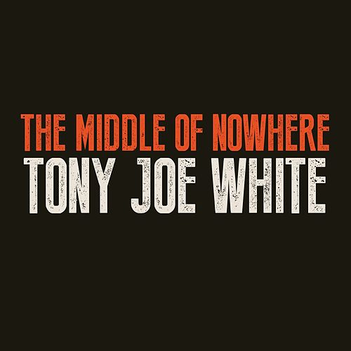 The Middle of Nowhere by Tony Joe White