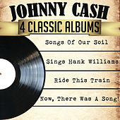 Johnny Cash 4 Classic Albums: Songs of Our Soil/Sings Hank Williams/Ride This Train/Now, There Was a Song! by Johnny Cash