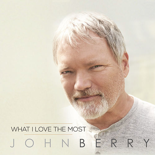 What I Love the Most by John Berry