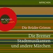 Die Bremer Stadtmusikanten und andere Märchen (Ungekürzte Lesung) by Brüder Grimm