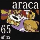 65 Años de Araca La Cana