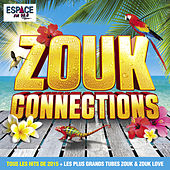 Zouk Connections - Tous les Hits de 2015 + Les plus grands tubes Zouk & Zouk Love de Various Artists