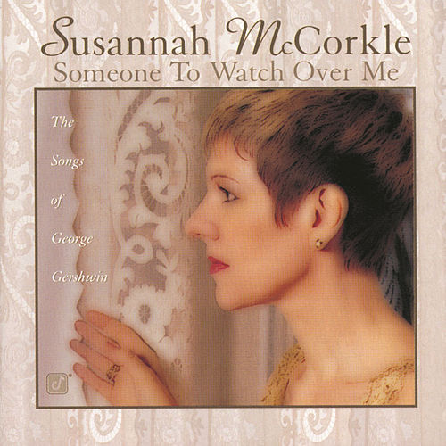 Someone To Watch Over Me: Songs Of George Gershwin by Susannah McCorkle