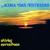 Acima das Estrelas by Shirley Carvalhaes