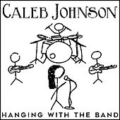Hanging With The Band by Caleb Johnson