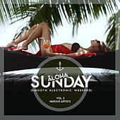 Aloha, Sunday (Smooth Electronic Weekend), Vol. 2 by Various Artists