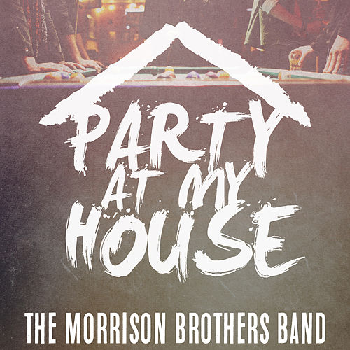 Party at My House by Morrison Brothers Band