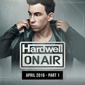 Hardwell On Air April 2016 - Part 1 de Various Artists