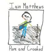 Pure and Crooked von Iain Matthews