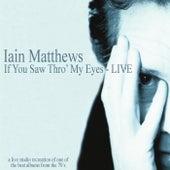 If You Saw Thro' My Eyes (Live) von Iain Matthews