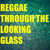 Reggae Through The Looking Glass by Various Artists