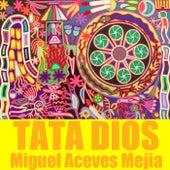 Tata Dios by Miguel Aceves Mejia