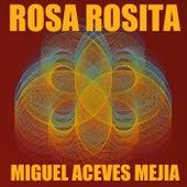 Rosa Rosita by Miguel Aceves Mejia