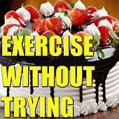 Exercise Without Trying by Various Artists