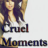 Cruel Moments by Various Artists