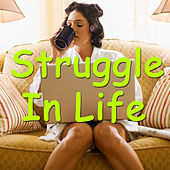 Struggle In Life by Various Artists