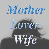 Mother, Lover, Wife von Various Artists
