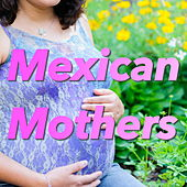 Mexican Mothers by Various Artists