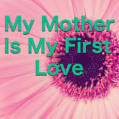 My Mother Is My First Love by Various Artists