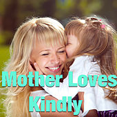 Mother Loves Kindly by Various Artists