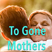 To Gone Mothers von Various Artists