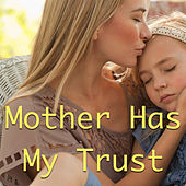 Mother Has My Trust by Various Artists