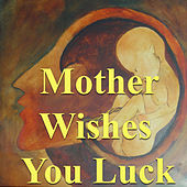 Mother Wishes You Luck by Various Artists