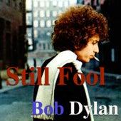 Still A Fool von Bob Dylan