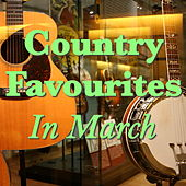 Country Favourites In March by Various Artists