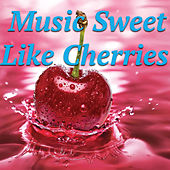 Music Sweet Like Cherries von Various Artists
