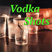 Vodka Shots de Various Artists