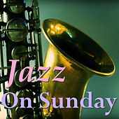 Jazz On Sunday by Various Artists