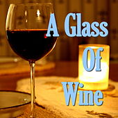 A Glass Of Wine von Various Artists