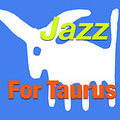 Jazz For Taurus by Various Artists