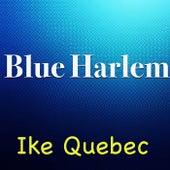Blue Harlem by Ike Quebec