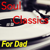 Soul Classics For Dad by Various Artists