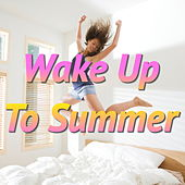 Wake Up To Summer by Various Artists