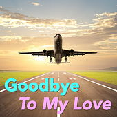 Goodbye To My Love by Various Artists
