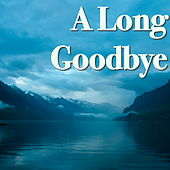A Long Goodbye by Various Artists