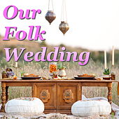 Our Folk Wedding by Various Artists