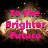 To The Brighter Future by Various Artists