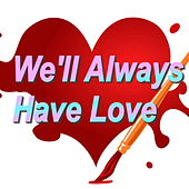 We'll Always Have Love de Various Artists