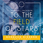 To the Field of Stars by Nonsuch Singers