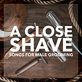 A Close Shave: Music For Male Grooming de Various Artists