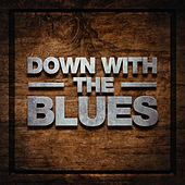 Down with the Blues by Various Artists